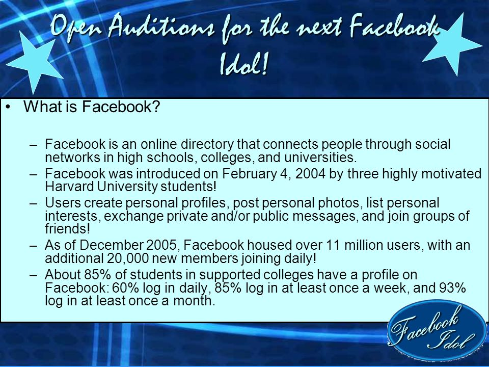 Open Auditions for the next Facebook Idol. What is Facebook.