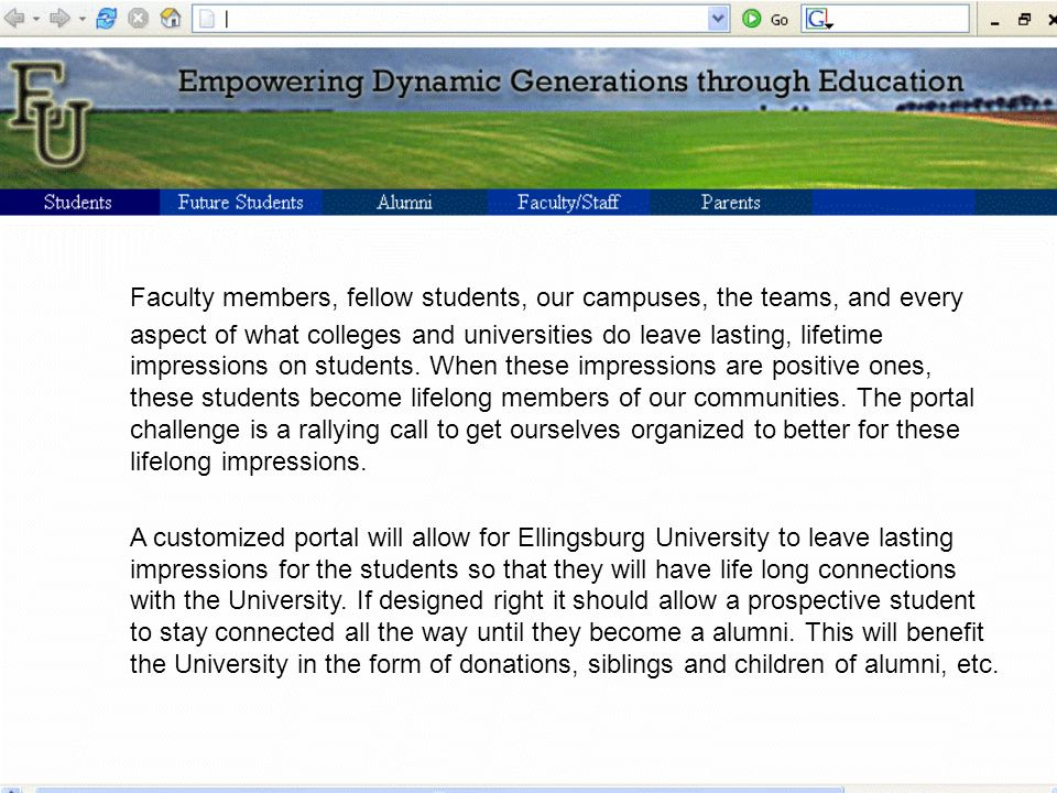 Ellingsburg University Portal EDGE Students Future Students AlumniFaculty/StaffParents Ellingsburg University Portal Channels The Planning Committee has reviewed various portals being used by our benchmark universities and has came to the conclusion that these channels are the basic channels that should be included in the first phase of the Ellingsburg EDGE Portal.