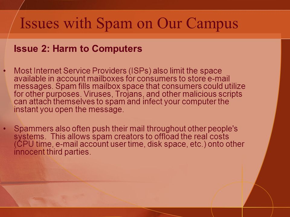 Issue 2: Harm to Computers Most Internet Service Providers (ISPs) also limit the space available in account mailboxes for consumers to store e-mail messages.