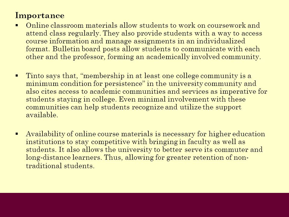 Importance Online classroom materials allow students to work on coursework and attend class regularly. They also provide students with a way to access