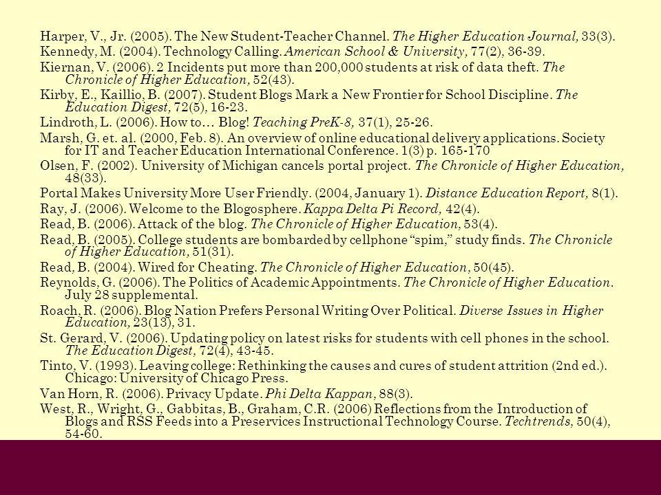 Harper, V., Jr. (2005). The New Student-Teacher Channel. The Higher Education Journal, 33(3). Kennedy, M. (2004). Technology Calling. American School