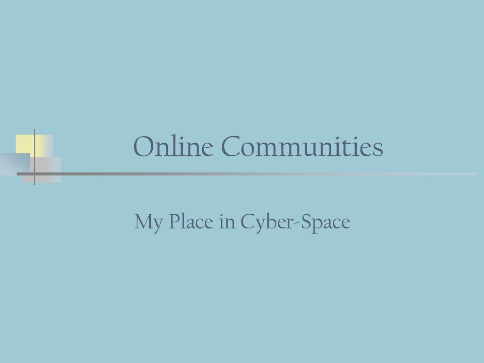 Online Communities My Place in Cyber-Space