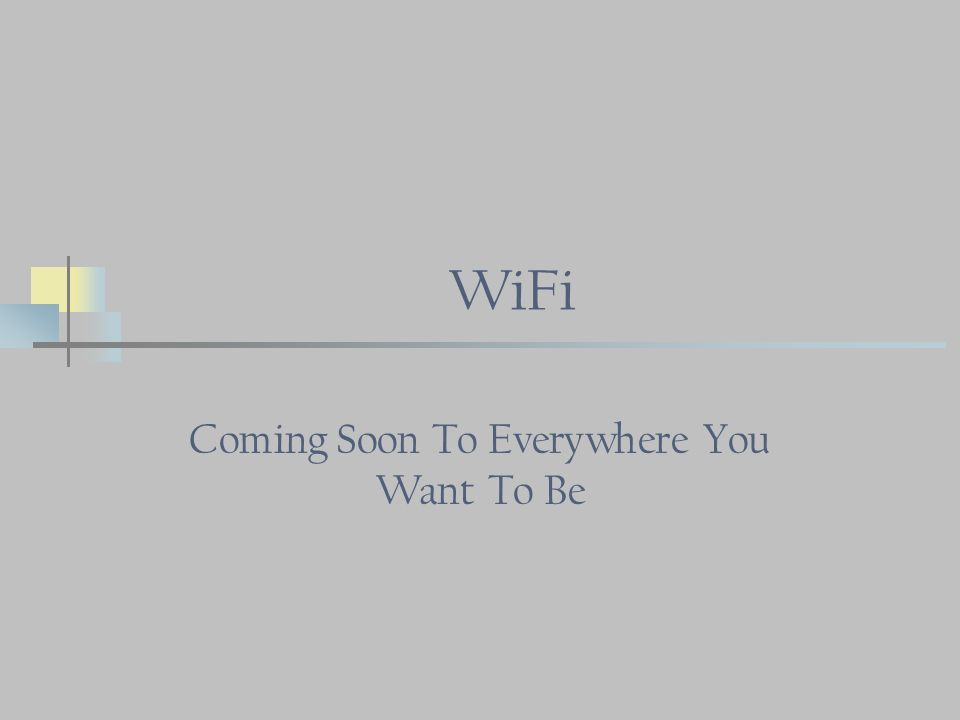 WiFi Coming Soon To Everywhere You Want To Be