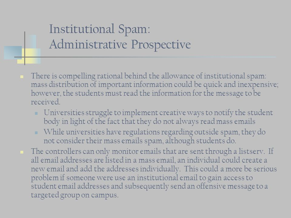 Institutional Spam: Administrative Prospective There is compelling rational behind the allowance of institutional spam: mass distribution of important information could be quick and inexpensive; however, the students must read the information for the message to be received.