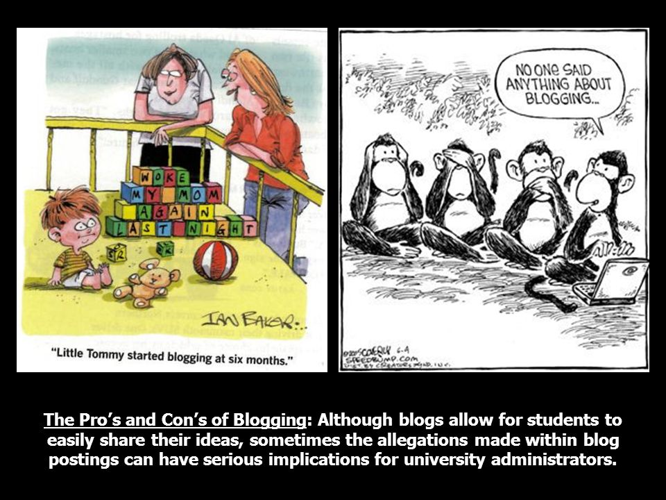 The Pros and Cons of Blogging: Although blogs allow for students to easily share their ideas, sometimes the allegations made within blog postings can have serious implications for university administrators.