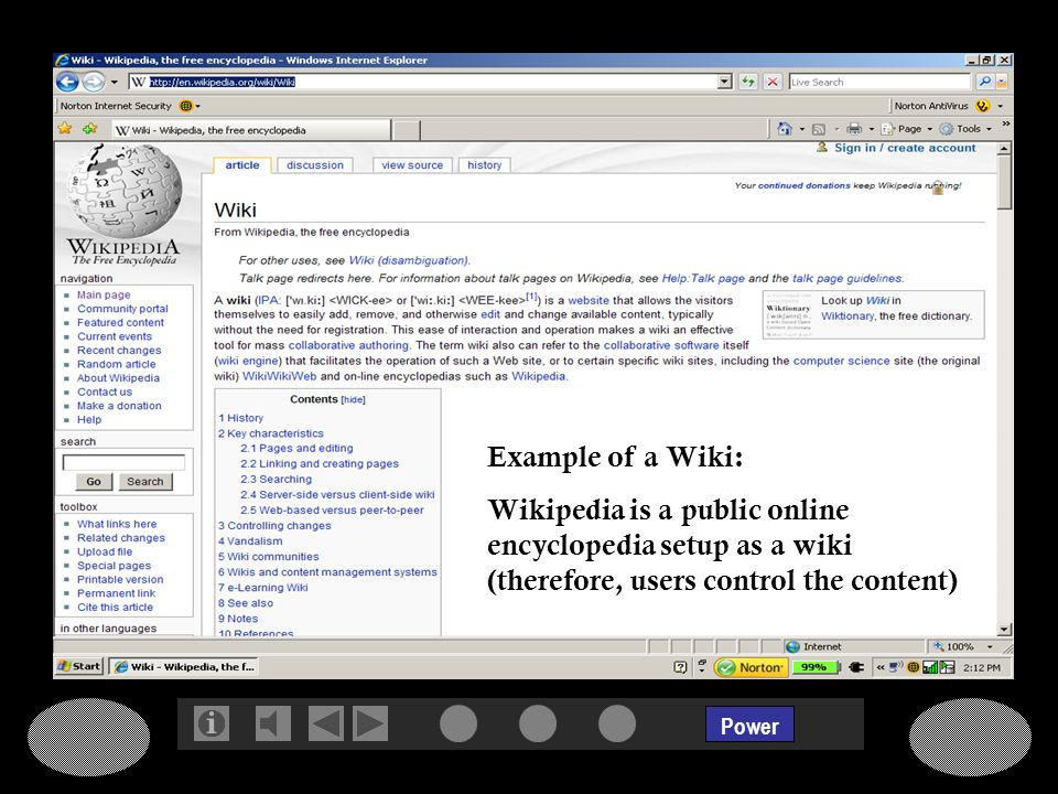 Power Example of a Wiki: Wikipedia is a public online encyclopedia setup as a wiki (therefore, users control the content)