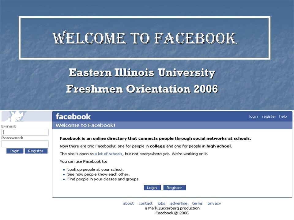Welcome to facebook Eastern Illinois University Freshmen Orientation 2006