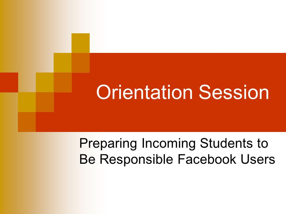 Orientation Session Preparing Incoming Students to Be Responsible Facebook Users