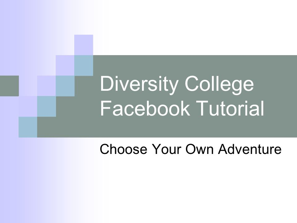 Diversity College Facebook Tutorial Choose Your Own Adventure