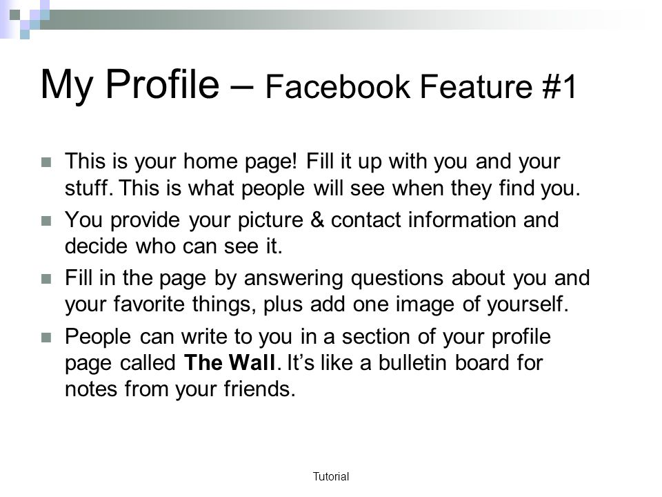 Tutorial My Profile – Facebook Feature #1 This is your home page.