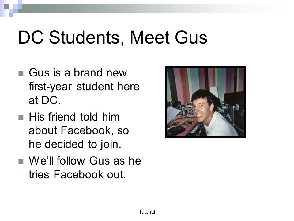 Tutorial DC Students, Meet Gus Gus is a brand new first-year student here at DC.