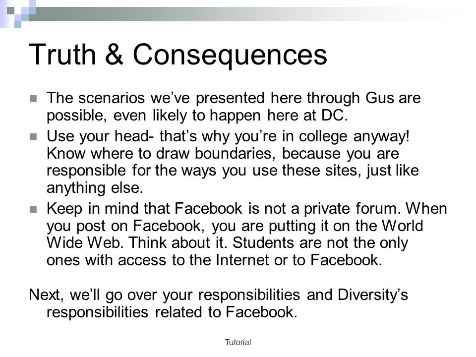 Tutorial Truth & Consequences The scenarios weve presented here through Gus are possible, even likely to happen here at DC.