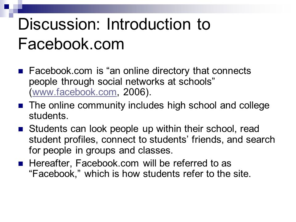 Discussion: Introduction to Facebook Students use Facebook for many reasons: To meet people Popularity Fun Peers (everybodys doing it!) Getting people together Contact others Class connections Self-expression Community