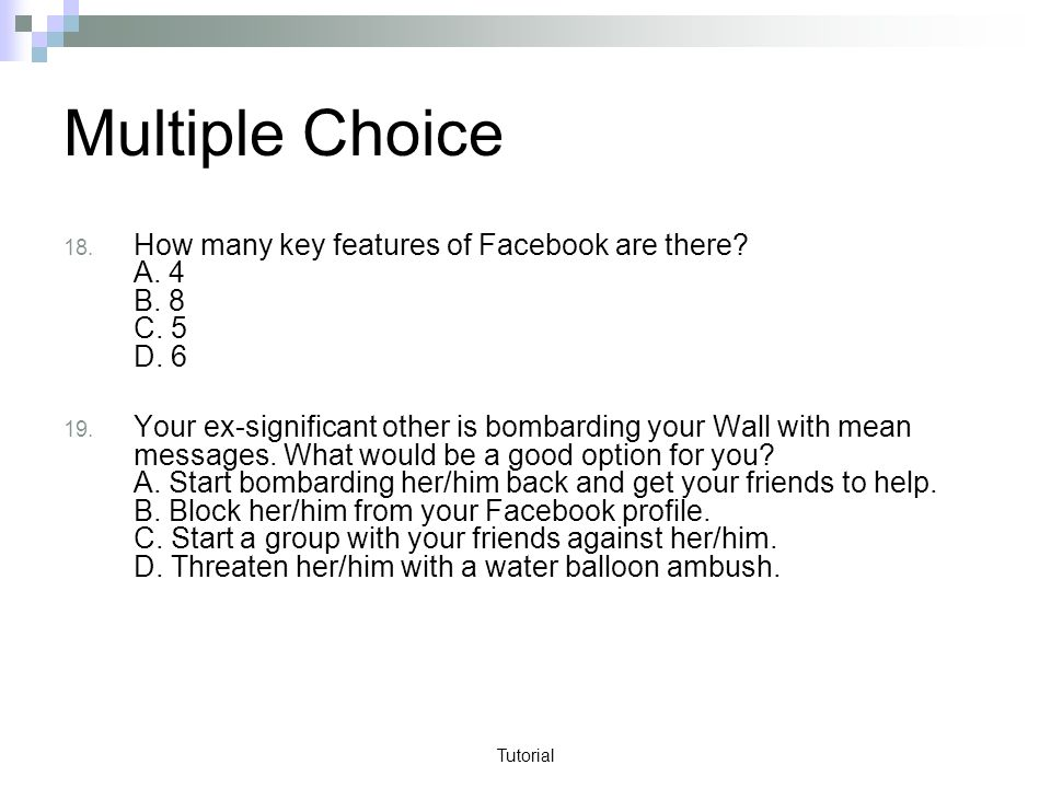 Tutorial Multiple Choice 18. How many key features of Facebook are there.