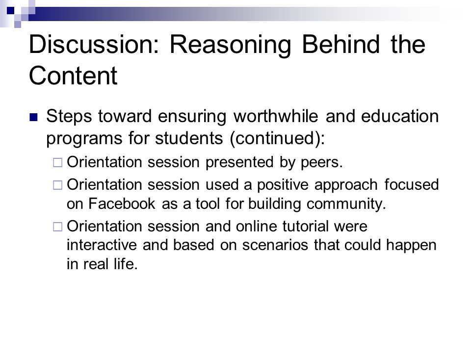Discussion: Reasoning Behind the Content Steps toward ensuring worthwhile and education programs for students (continued): Orientation session presented by peers.
