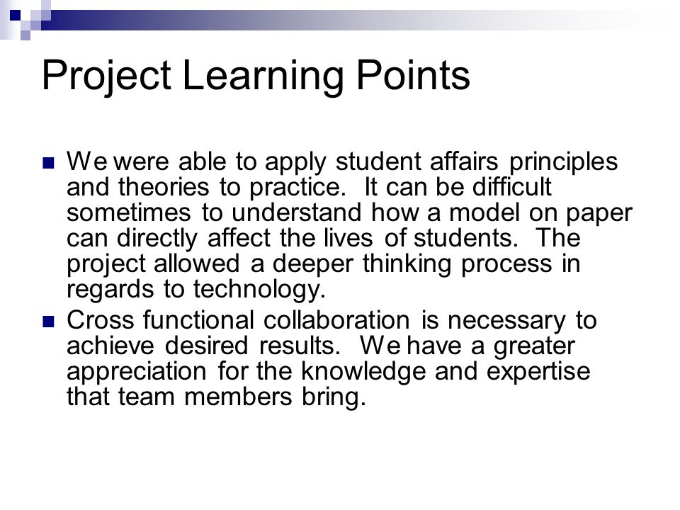 Project Learning Points We were able to apply student affairs principles and theories to practice.