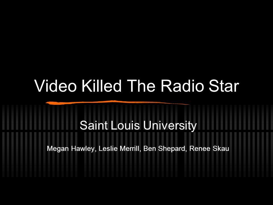Video Killed The Radio Star Saint Louis University Megan Hawley, Leslie Merrill, Ben Shepard, Renee Skau