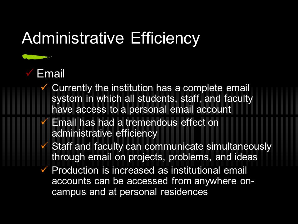 Administrative Efficiency Email Currently the institution has a complete email system in which all students, staff, and faculty have access to a perso