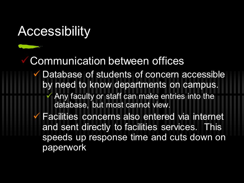 Accessibility Communication between offices Database of students of concern accessible by need to know departments on campus. Any faculty or staff can