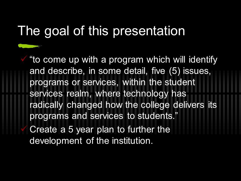The goal of this presentation to come up with a program which will identify and describe, in some detail, five (5) issues, programs or services, withi