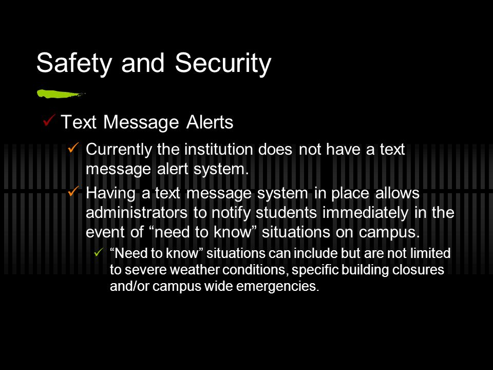 Safety and Security Text Message Alerts Currently the institution does not have a text message alert system. Having a text message system in place all