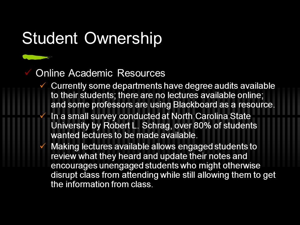 Student Ownership Online Academic Resources Currently some departments have degree audits available to their students; there are no lectures available