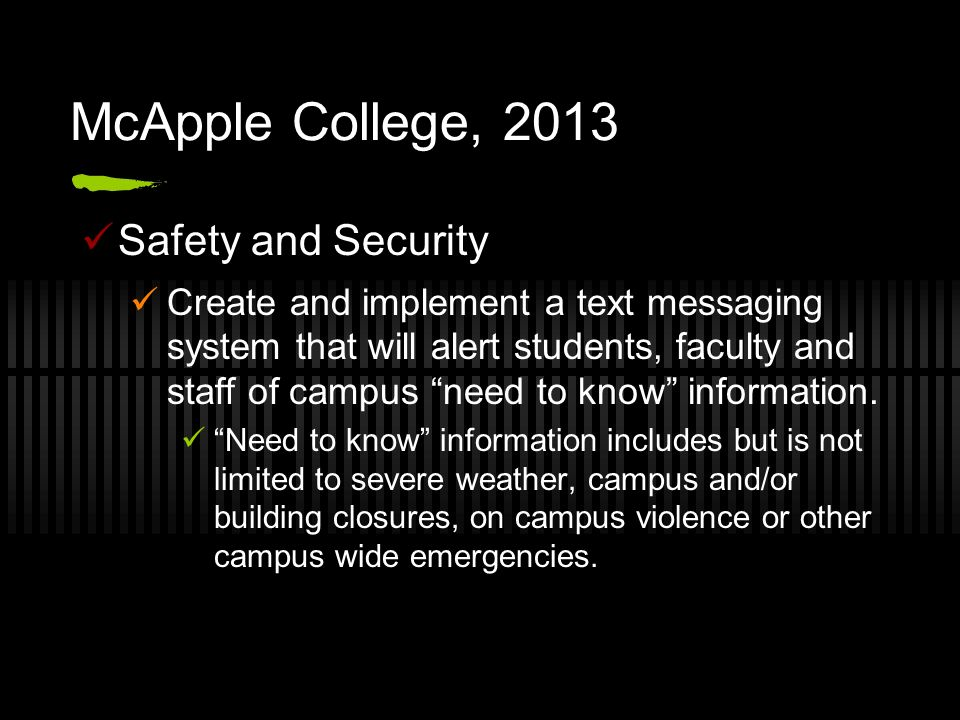 McApple College, 2013 Safety and Security Create and implement a text messaging system that will alert students, faculty and staff of campus need to k