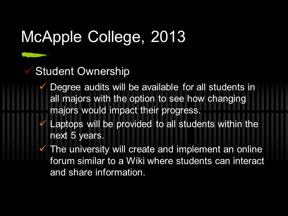 McApple College, 2013 Student Ownership Degree audits will be available for all students in all majors with the option to see how changing majors woul