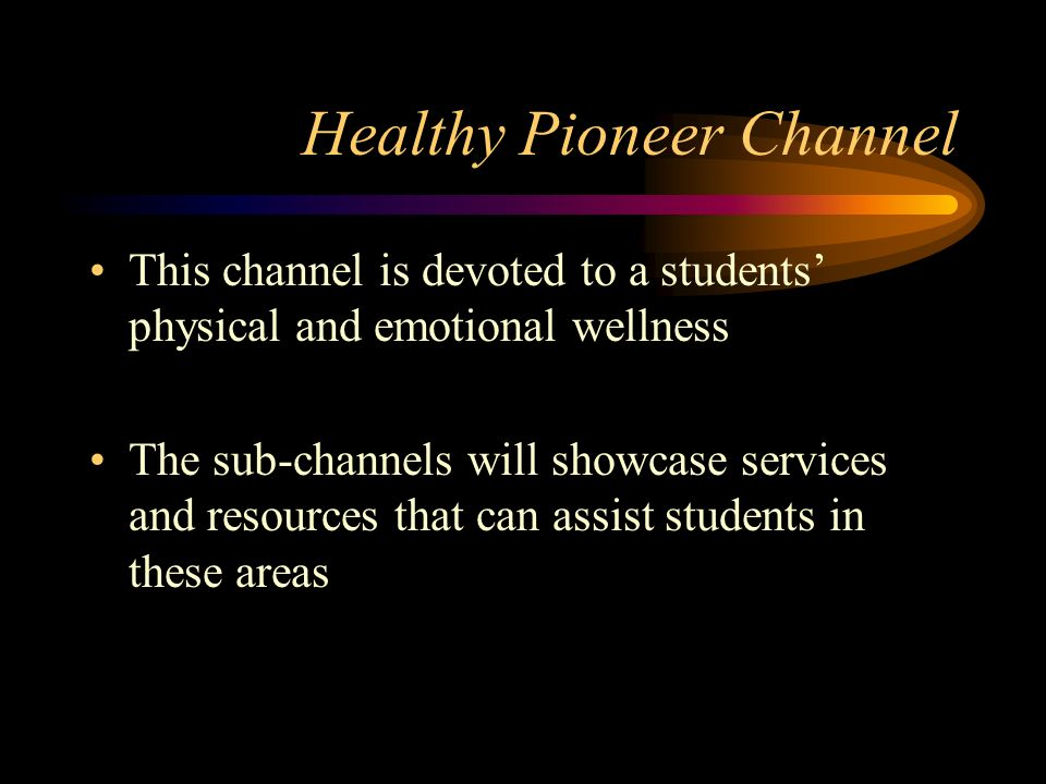 Healthy Pioneer Channel This channel is devoted to a students physical and emotional wellness The sub-channels will showcase services and resources that can assist students in these areas