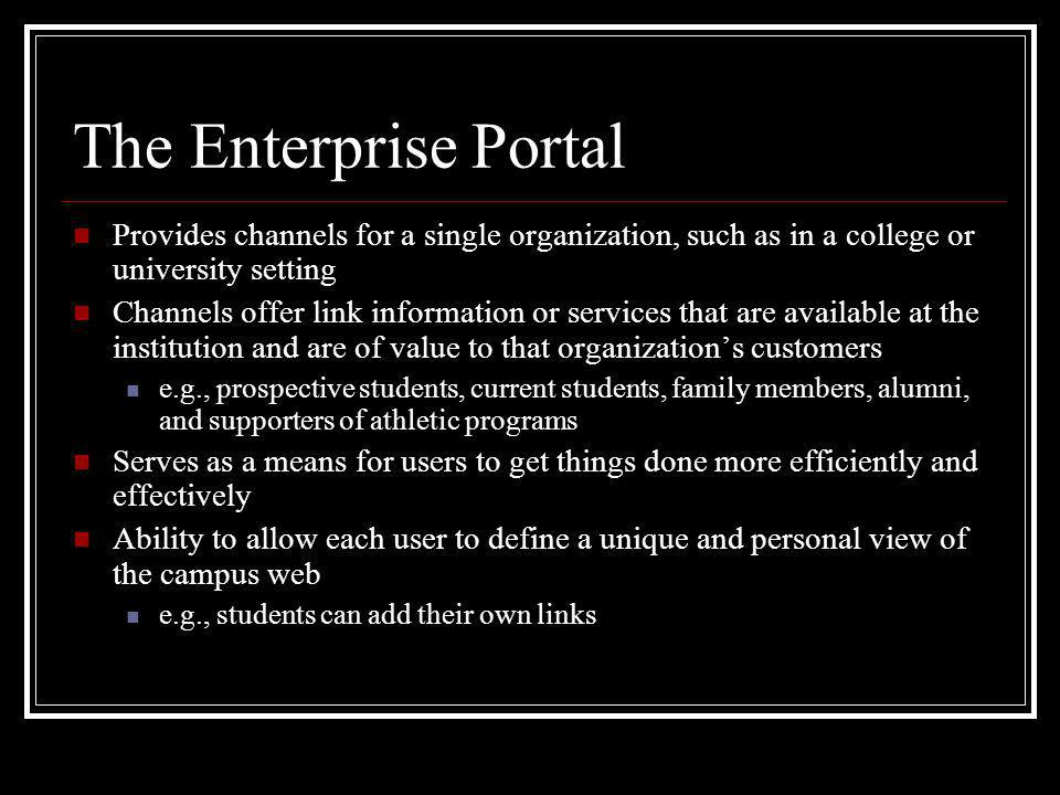 The Enterprise Portal Provides channels for a single organization, such as in a college or university setting Channels offer link information or servi