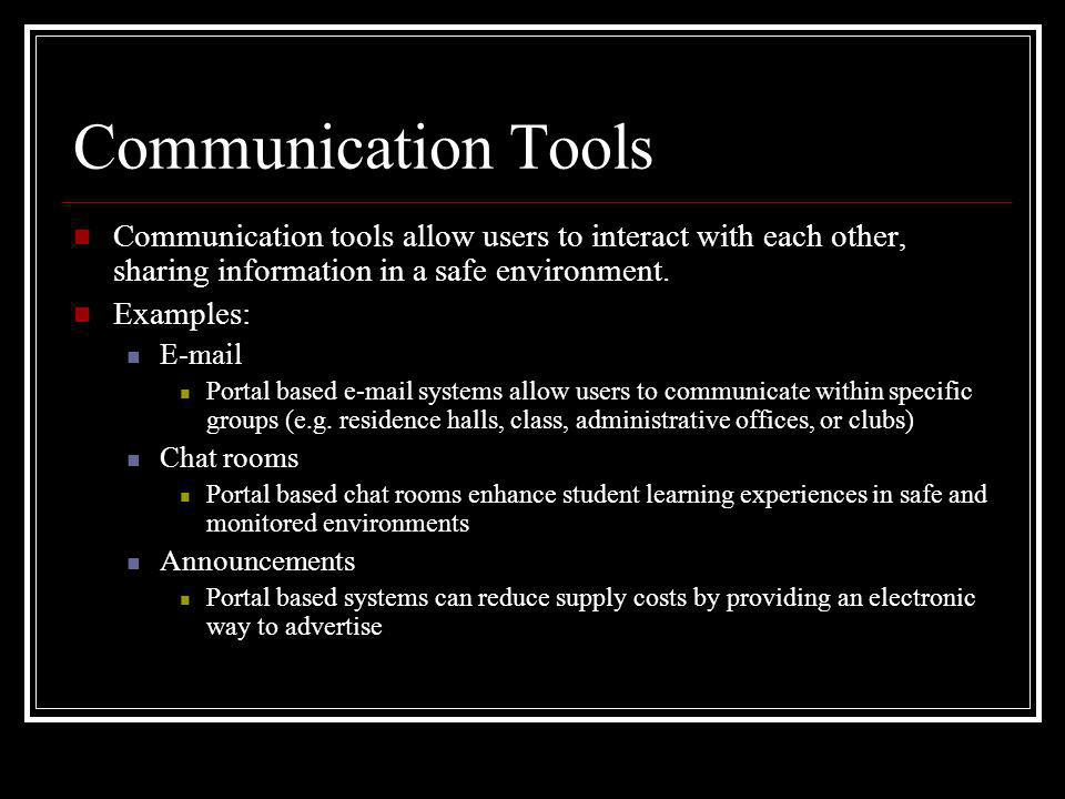 Communication Tools Communication tools allow users to interact with each other, sharing information in a safe environment.
