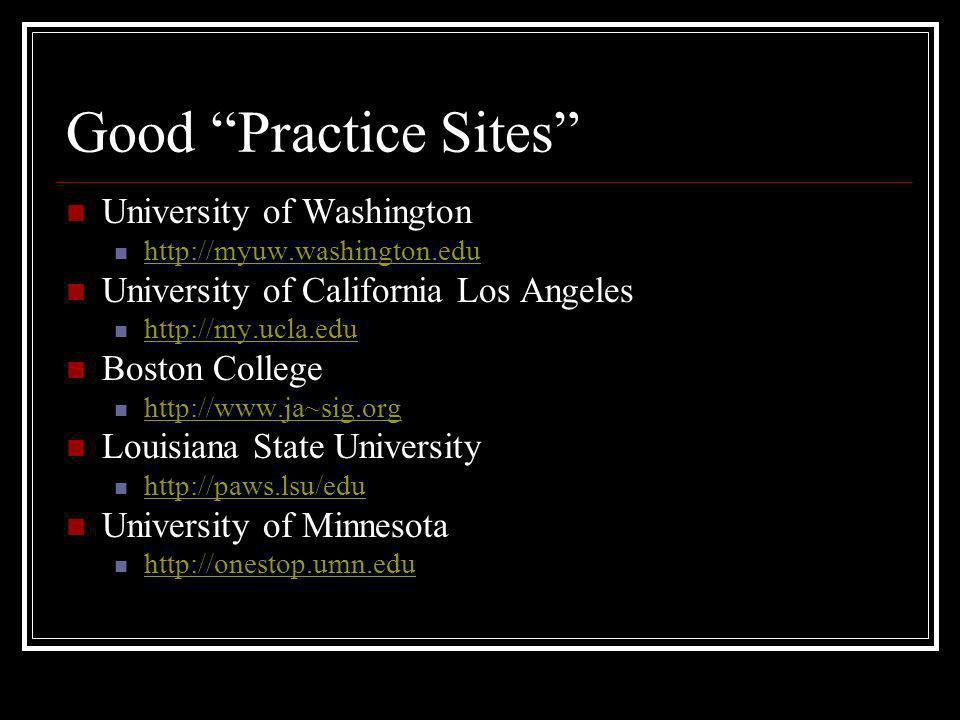 Good Practice Sites University of Washington http://myuw.washington.edu University of California Los Angeles http://my.ucla.edu Boston College http://www.ja~sig.org Louisiana State University http://paws.lsu/edu University of Minnesota http://onestop.umn.edu