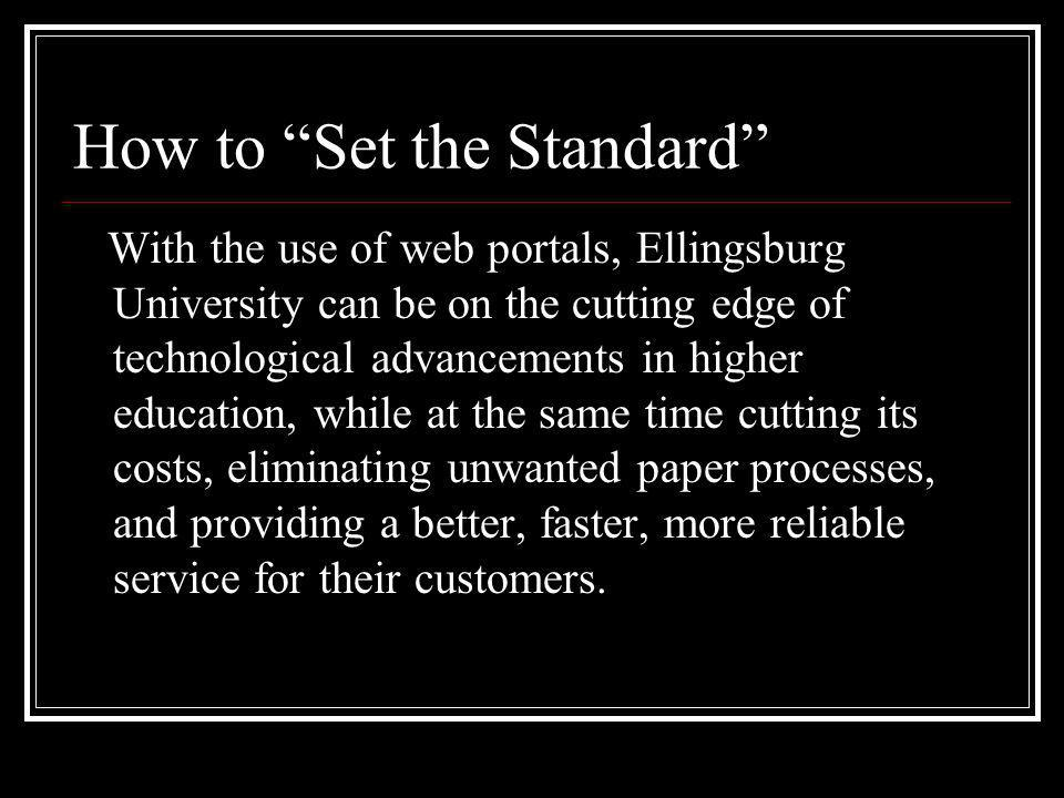 How to Set the Standard With the use of web portals, Ellingsburg University can be on the cutting edge of technological advancements in higher educati