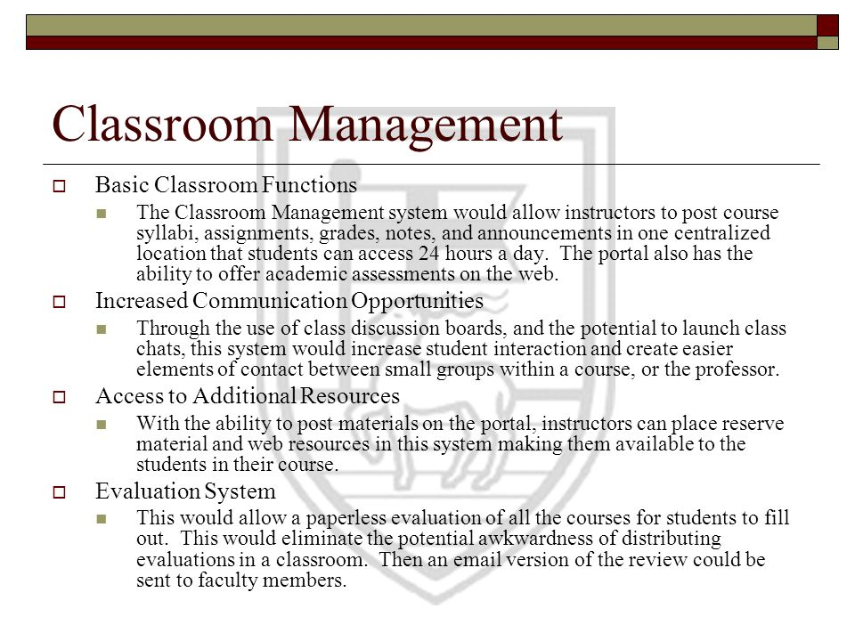 Classroom Management Basic Classroom Functions The Classroom Management system would allow instructors to post course syllabi, assignments, grades, no