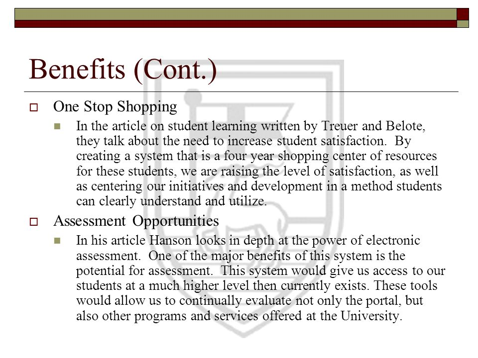 Benefits (Cont.) One Stop Shopping In the article on student learning written by Treuer and Belote, they talk about the need to increase student satis