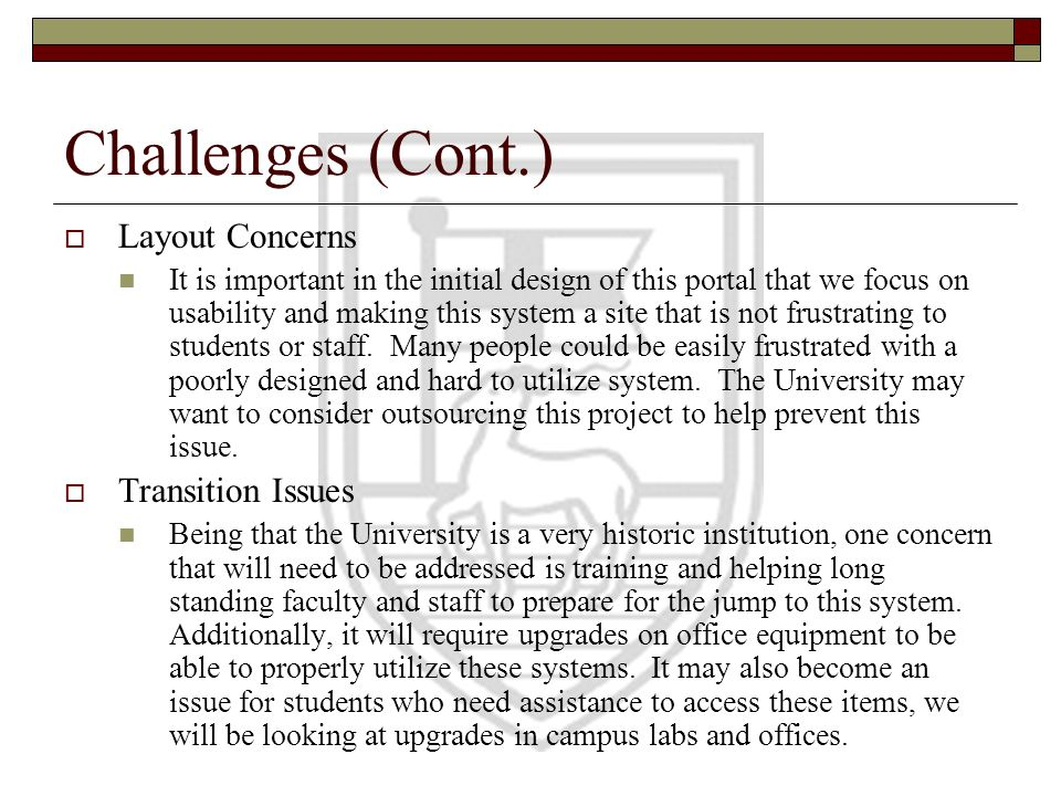Challenges (Cont.) Layout Concerns It is important in the initial design of this portal that we focus on usability and making this system a site that