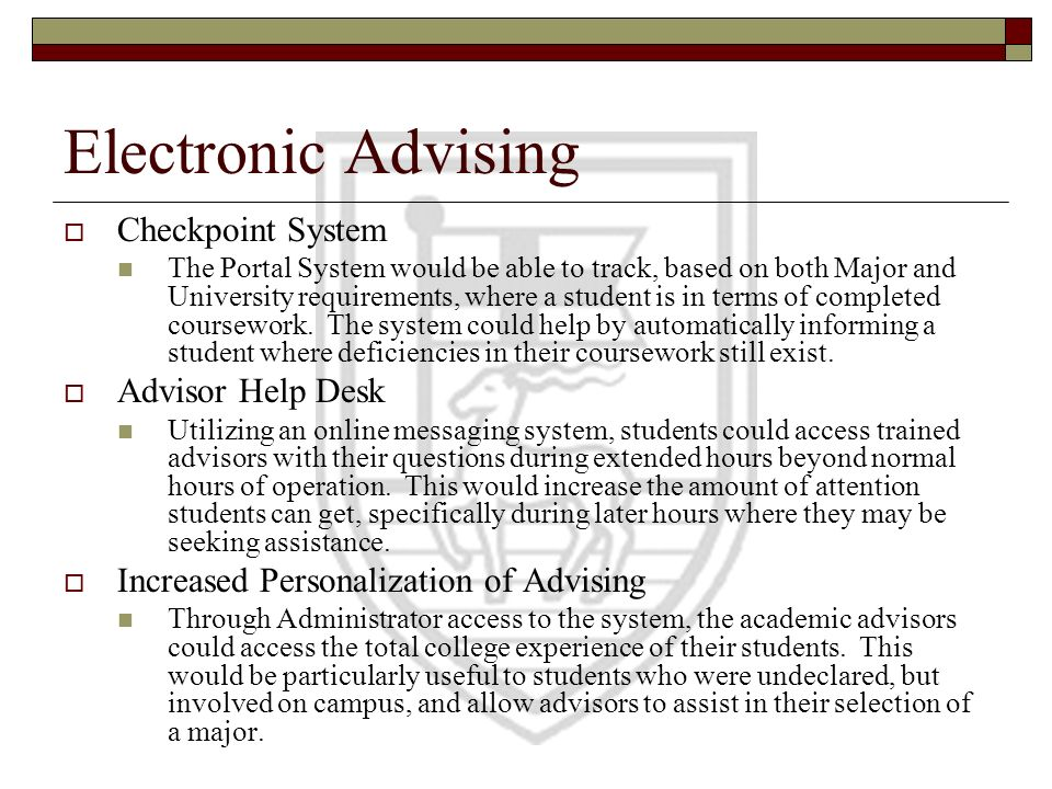 Electronic Advising Checkpoint System The Portal System would be able to track, based on both Major and University requirements, where a student is in