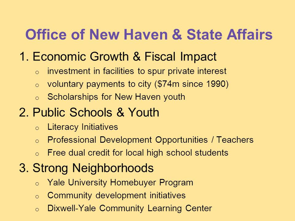 Office of New Haven & State Affairs 1.Economic Growth & Fiscal Impact o investment in facilities to spur private interest o voluntary payments to city