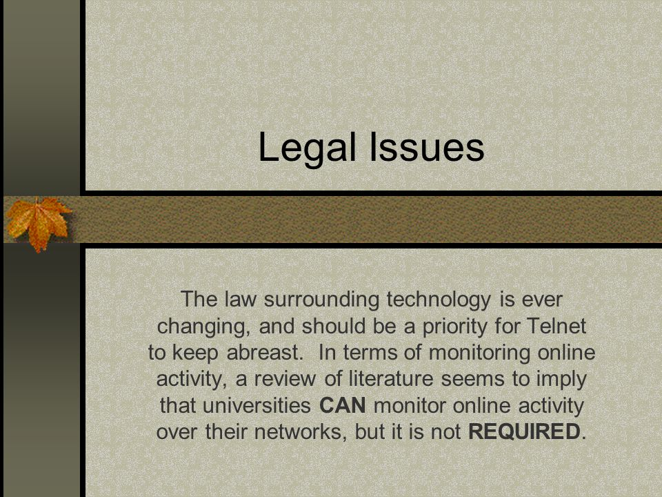 Legal Issues The law surrounding technology is ever changing, and should be a priority for Telnet to keep abreast.