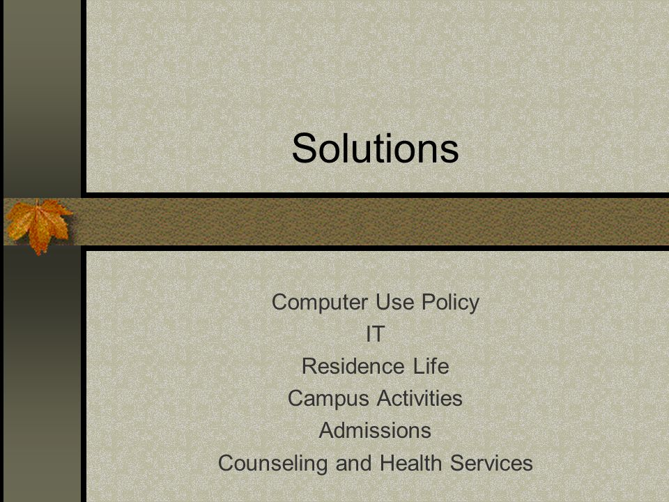 Solutions Computer Use Policy IT Residence Life Campus Activities Admissions Counseling and Health Services