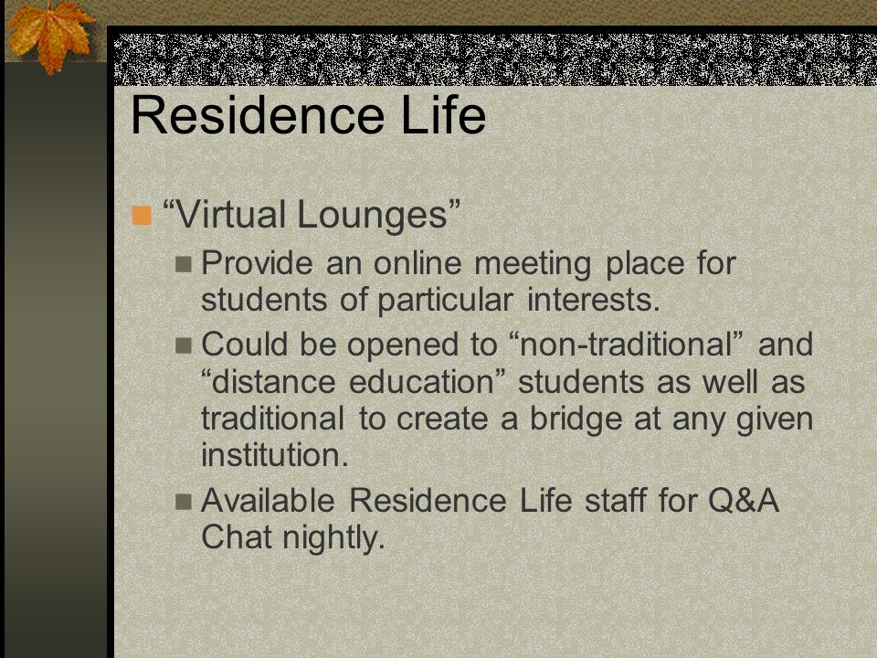 Residence Life Virtual Lounges Provide an online meeting place for students of particular interests.