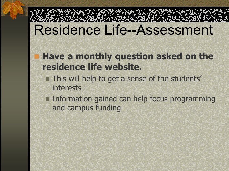 Residence Life--Assessment Have a monthly question asked on the residence life website.