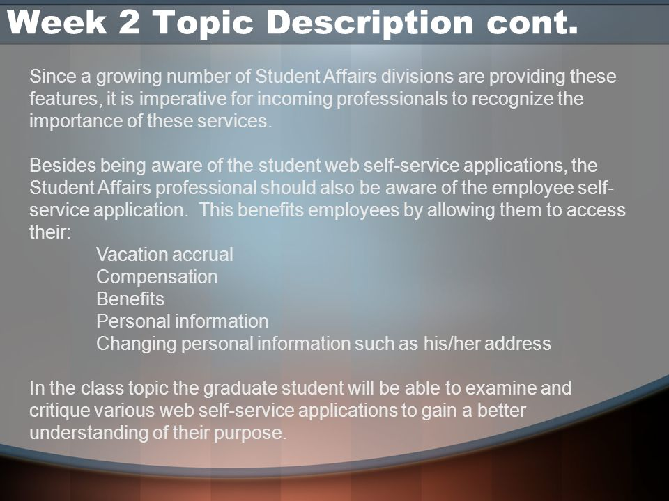 Week 2 Topic Description cont. Since a growing number of Student Affairs divisions are providing these features, it is imperative for incoming profess