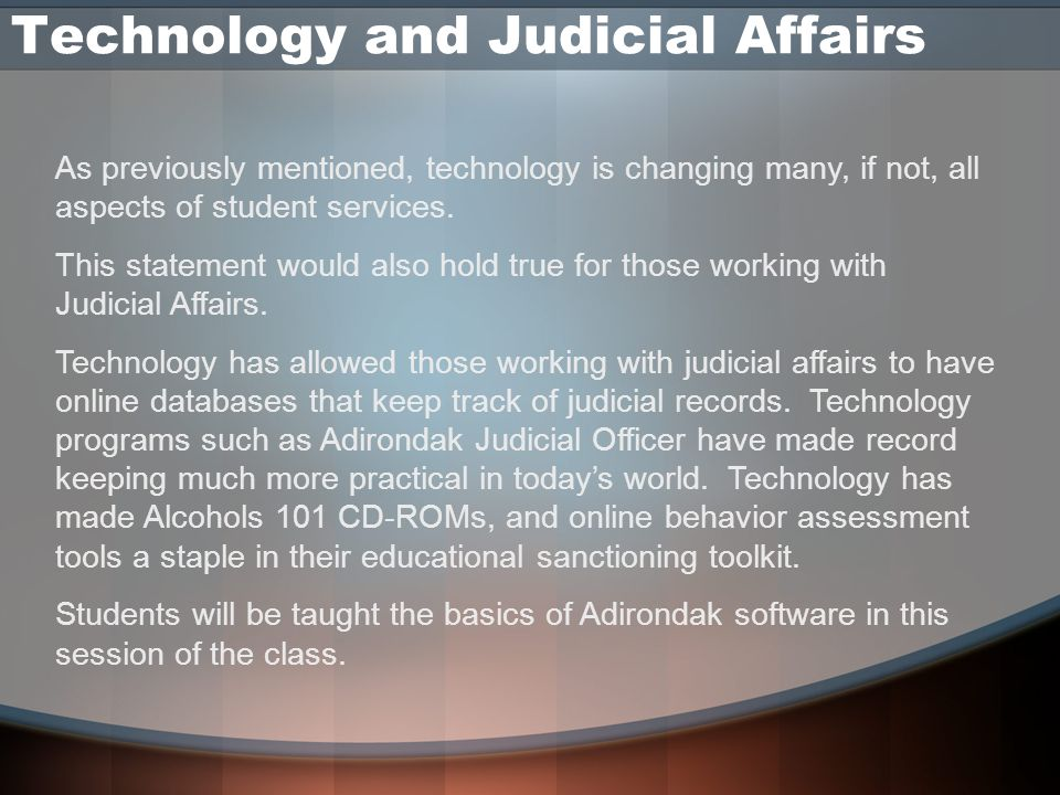 Technology and Judicial Affairs As previously mentioned, technology is changing many, if not, all aspects of student services. This statement would al