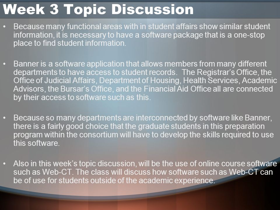 Week 3 Topic Discussion Because many functional areas with in student affairs show similar student information, it is necessary to have a software pac