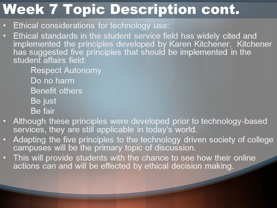 Week 7 Topic Description cont. Ethical considerations for technology use: Ethical standards in the student service field has widely cited and implemen