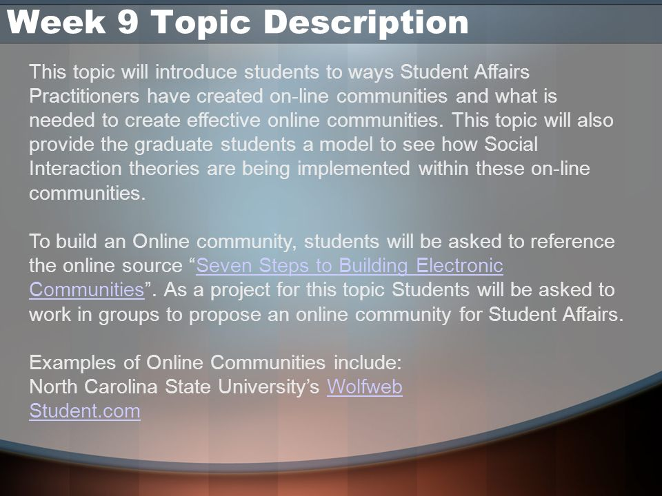 Week 9 Topic Description This topic will introduce students to ways Student Affairs Practitioners have created on-line communities and what is needed