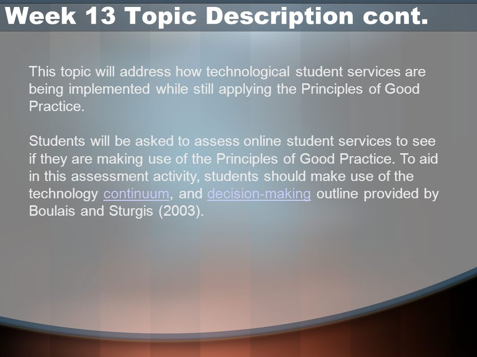 Week 13 Topic Description cont. This topic will address how technological student services are being implemented while still applying the Principles o
