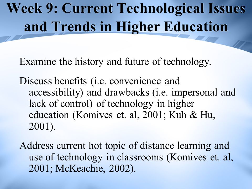 Week 9: Current Technological Issues and Trends in Higher Education Examine the history and future of technology.