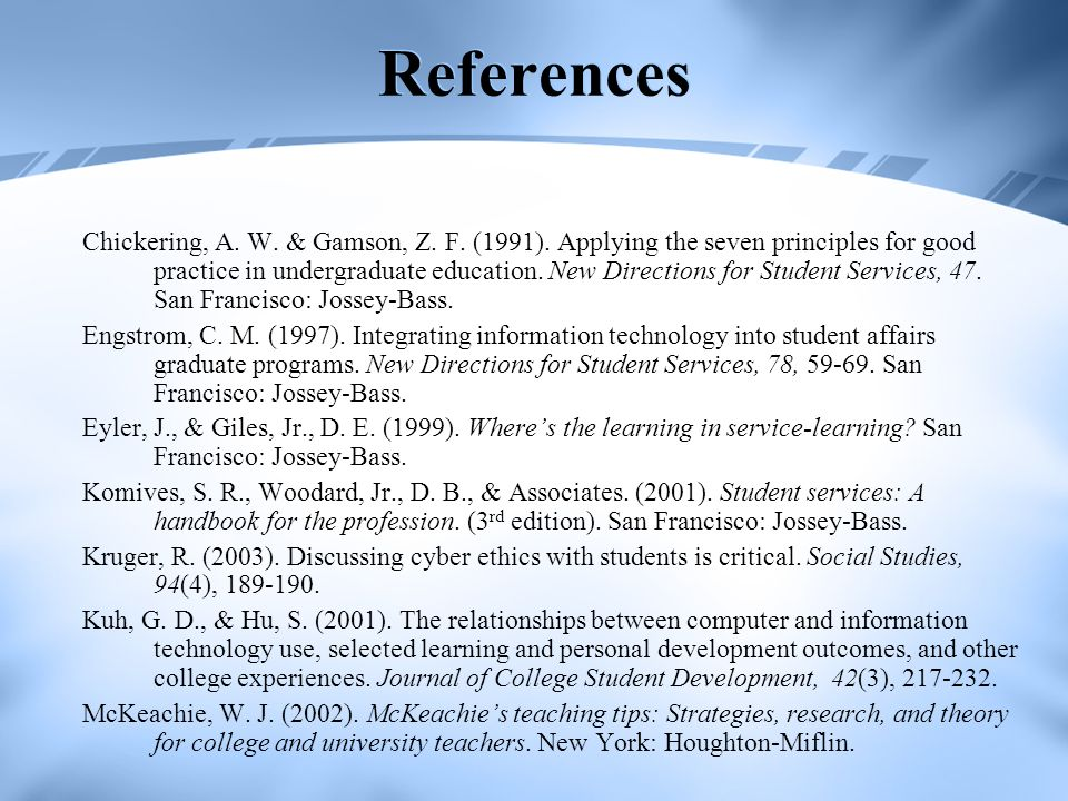 References Chickering, A. W. & Gamson, Z. F. (1991). Applying the seven principles for good practice in undergraduate education. New Directions for St